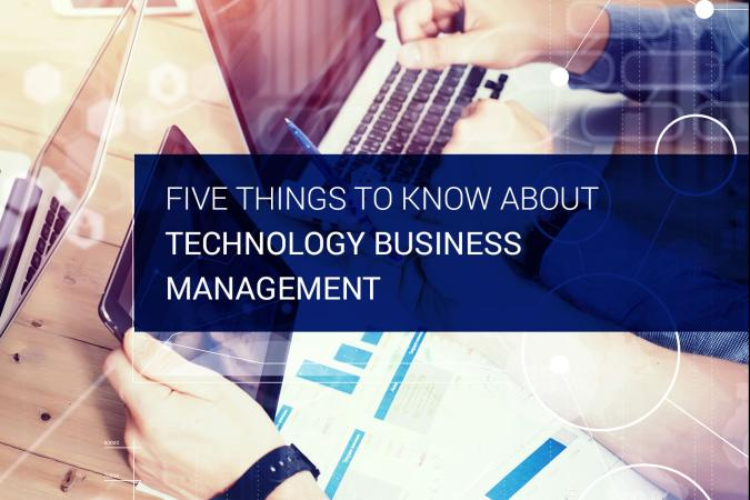 Five Things to Know About Technology Business Management