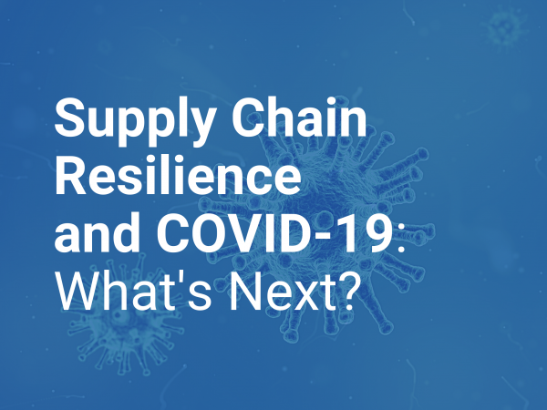 Virtual Round Table: Supply Chain Resilience and COVID-19